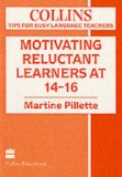 Book Cover Motivating Reluctant Learners at 14-16 (Collins Tips for Busy Language Teachers)
