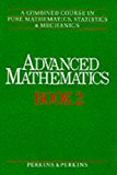 Book Cover Advanced Mathematics: Combined Course in Pure Mathematics, Statistics and Mechanics Bk.2