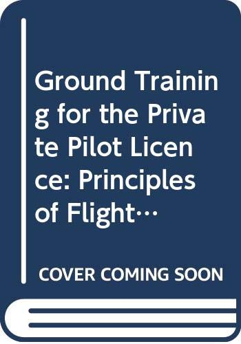 Book Cover Ground Training for the Private Pilot Licence: Principles of Flight, Air Frames and Aero Engines, Aircraft Airworthiness, Aircraft Instruments Manual 3