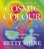 Book Cover The Little Book of Cosmic Colour: Secrets for Colour Healing, Harmony and Therapy (Little Book Of... (HarperCollins))