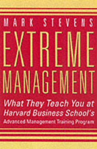 Book Cover Extreme Management : What They Teach You at Harvard Business School's Advanced Management Training Program