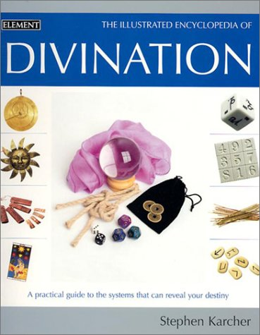 Book Cover Illustrated Encyclopedia of Divination: A Practical Guide to the Systems that Can Reveal Your Destiny