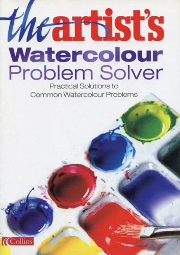 Book Cover The Artist's Watercolour Problem Solver: Practical Solutions to Common Watercolour Problems