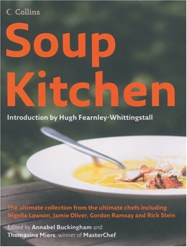 Book Cover Soup Kitchen: The Ultimate Collection from the Ultimate Chefs Including Nigella Lawson, Jamie Oliver, Gordon Ramsay and Rick Stein