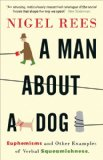 Book Cover A Man About A Dog: Euphemisms And Other Examples of Verbal Squeamishness