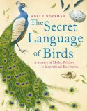 Book Cover The Secret Language of Birds: A Treasury of Myths, Folklore and Inspirational True Stories