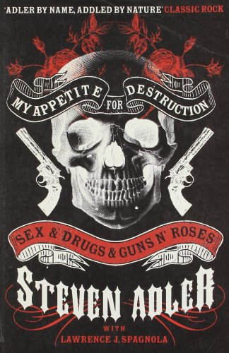 Book Cover My Appetite for Destruction: Sex & Drugs & Guns N' Roses. Steven Adler with Lawrence J. Spagnola