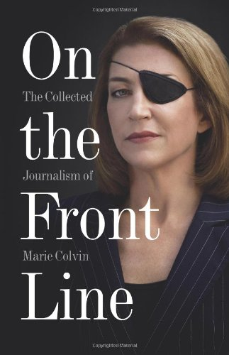 Book Cover On the Front Line: The Collected Journalism of Marie Colvin