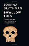 Book Cover Swallow This: Serving Up the Food Industry's Darkest Secrets