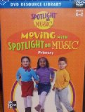 Book Cover Moving with SpotLight on Music, Primary, Grade Kindergarten - 2 (Spotlight on Music, DVD Resource Library)