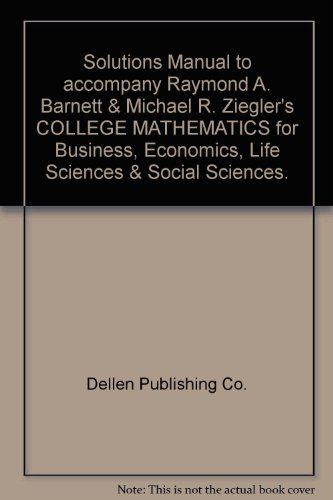Book Cover Solutions Manual to accompany Raymond A. Barnett & Michael R. Ziegler's COLLEGE MATHEMATICS for Business, Economics, Life Sciences & Social Sciences.
