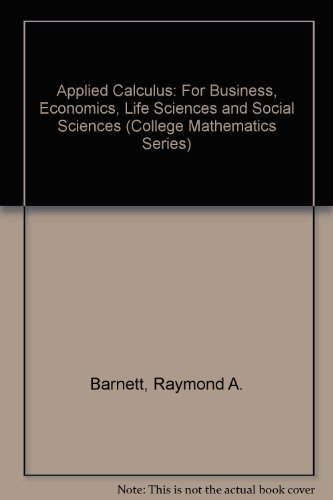 Book Cover Applied Calculus for Business, Economics, Life Sciences, and Social Sciences (College Mathematics Series)