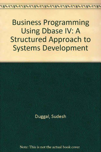 Book Cover Business Programming Using dBASE IV: A Structured Approach to Systems Development/Book and Disk