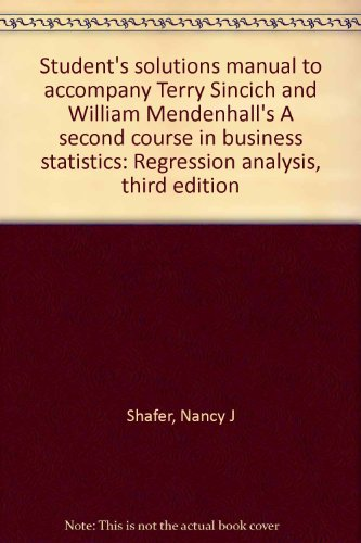 Book Cover Student's solutions manual to accompany Terry Sincich and William Mendenhall's A second course in business statistics: Regression analysis, third edition