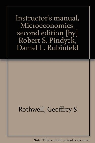 Book Cover Instructor's manual, Microeconomics, second edition [by] Robert S. Pindyck, Daniel L. Rubinfeld