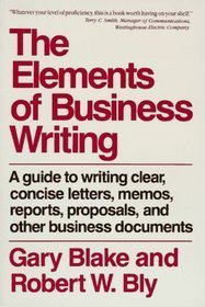 Book Cover Elements of Business Writing: Guide to Writing Clear, Concise Letters, Memos, Reports, Proposals and Other Business Documents
