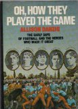 Book Cover Oh, How They Played the Game: The Early Days of Football and the Heroes Who Made It Great