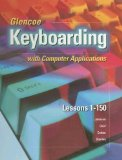 Book Cover Glencoe Keyboarding with Computer Applications, Complete Course, Spiral-Bound Student Edition, Lessons 1-150