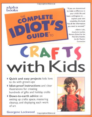Book Cover The Complete Idiot's Guide to Crafts With Kids (The Complete Idiot's Guide)