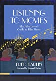 Book Cover Listening to Movies: The Film Lover's Guide to Film Music