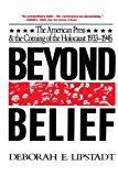 Book Cover Beyond Belief: The American Press And The Coming Of The Holocaust, 1933- 1945
