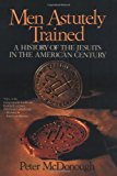 Book Cover Men Astutely Trained: A History of the Jesuits in the American Century