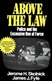 Book Cover Above the Law Police and the Excessive Use of Force