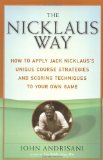 Book Cover The Nicklaus Way: How to Apply Jack Nicklaus's Unique Course Strategies and Scoring Techniques to Your Own Game