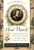 Book Cover Heal Thyself: Nicholas Culpeper and the Seventeenth-Century Struggle to Bring Medicine to the People