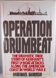 Book Cover Operation Drumbeat: The Dramatic True Story of Germany's First U-Boat Attacks Along the American Coast in World War II