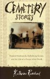 Book Cover Cemetery Stories: Haunted Graveyards, Embalming Secrets, and the Life of a Corpse After Death