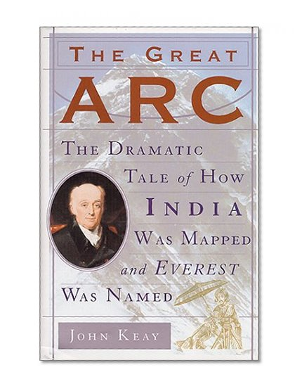 Book Cover The Great Arc: The Dramatic Tale of How India was Mapped and Everest was Named