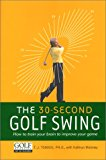 Book Cover The 30-Second Golf Swing: How to Train Your Brain to Improve Your Game (A mountain lion book)