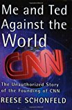 Book Cover Me and Ted Against the World : The Unauthorized Story of the Founding of CNN
