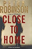 Book Cover Close to Home: A Novel of Suspense (Inspector Banks Novels)