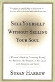 Book Cover Sell Yourself Without Selling Your Soul: A Woman's Guide to Promoting Herself, Her Business, Her Product, or Her Cause with Integrity and Spirit