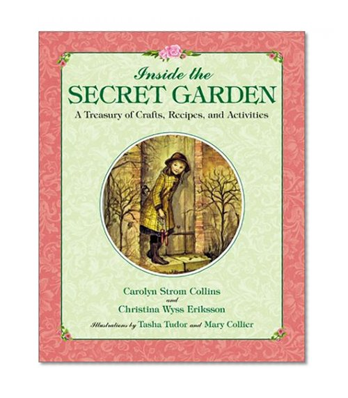 Book Cover Inside the Secret Garden: A Treasury of Crafts, Recipes, and Activities