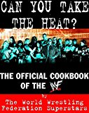 Book Cover CAN YOU TAKE THE HEAT?: The WWF Is Cooking!