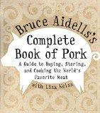 Book Cover Bruce Aidells's Complete Book of Pork: A Guide to Buying, Storing, and Cooking the World's Favorite Meat