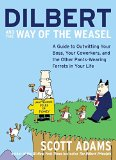 Book Cover Dilbert and the Way of the Weasel: A Guide to Outwitting Your Boss, Your Coworkers, and the Other Pants-Wearing Ferrets in Your Life