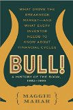 Book Cover Bull! : A History of the Boom, 1982-1999: What drove the Breakneck Market--and What Every Investor Needs to Know About Financial Cycles