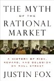 Book Cover The Myth of the Rational Market: A History of Risk, Reward, and Delusion on Wall Street