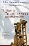 Book Cover The Birth of Christianity : Discovering What Happened in the Years Immediately After the Execution of Jesus