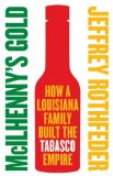 Book Cover McIlhenny's Gold: How a Louisiana Family Built the Tabasco Empire