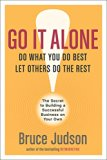 Book Cover Go It Alone!: The Secret to Building a Successful Business on Your Own