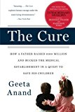 Book Cover The Cure: How a Father Raised $100 Million--and Bucked the Medical Establishment--in a Quest to Save His Children