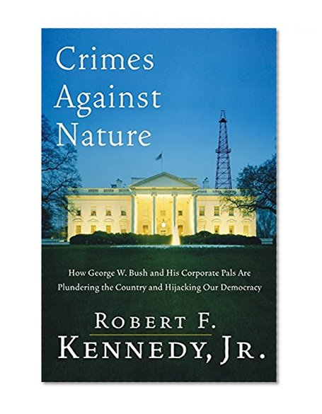 Book Cover Crimes Against Nature: How George W. Bush and His Corporate Pals Are Plundering the Country and Hijacking Our Democracy