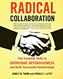 Book Cover Radical Collaboration: Five Essential Skills to Overcome Defensiveness and Build Successful Relationships