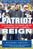 Book Cover Patriot Reign: Bill Belichick, the Coaches, and the Players Who Built a Champion