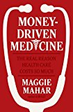 Book Cover Money-Driven Medicine: The Real Reason Health Care Costs So Much